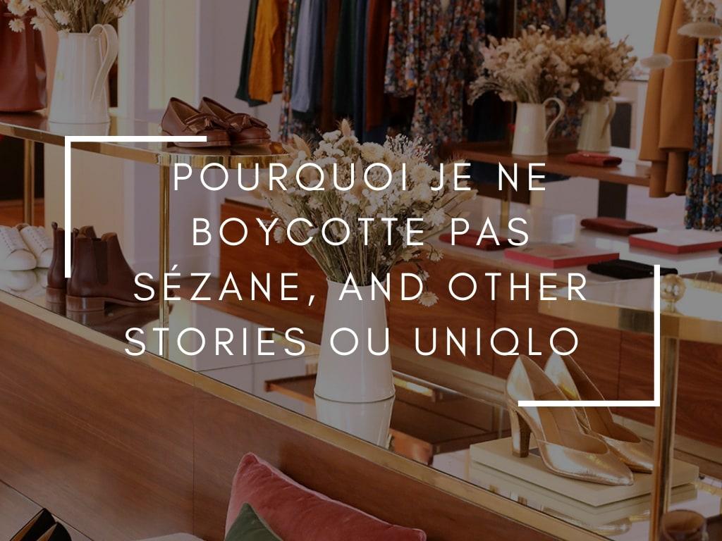 Pourquoi Je Ne Boycotte Pas Sezane And Other Stories Ou Uniqlo Le